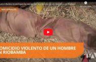 Video: Autoridades investigan la causa del homicidio de un hombre en Riobamba