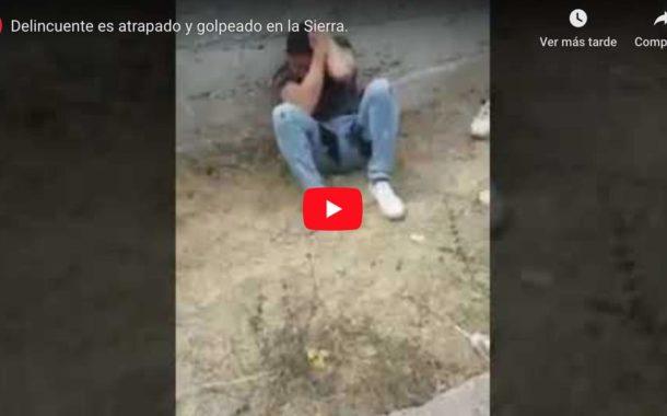 Video: Delincuente es atrapado y golpeado en la Sierra.