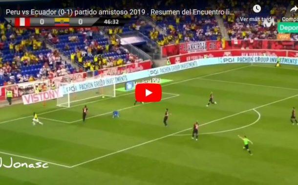 Video: Perú vs Ecuador: 0-1 RESUMEN y GOL del partido amistoso desde Estados Unidos.