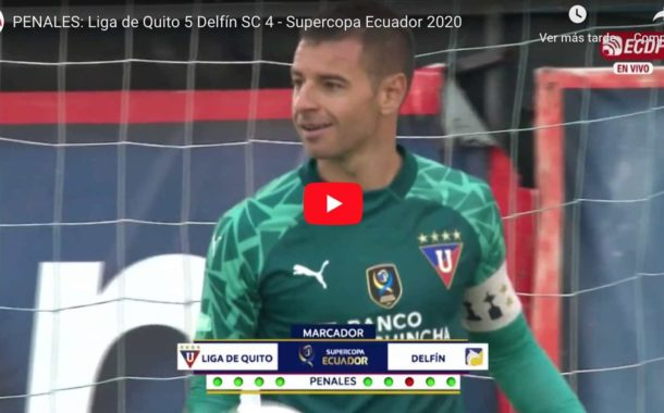 VIDEO | PENALES: Liga de Quito 5 Delfín SC 4 - Supercopa Ecuador 2020