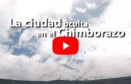 VIDEO: LA CIUDAD OCULTA EN EL CHIMBORAZO.